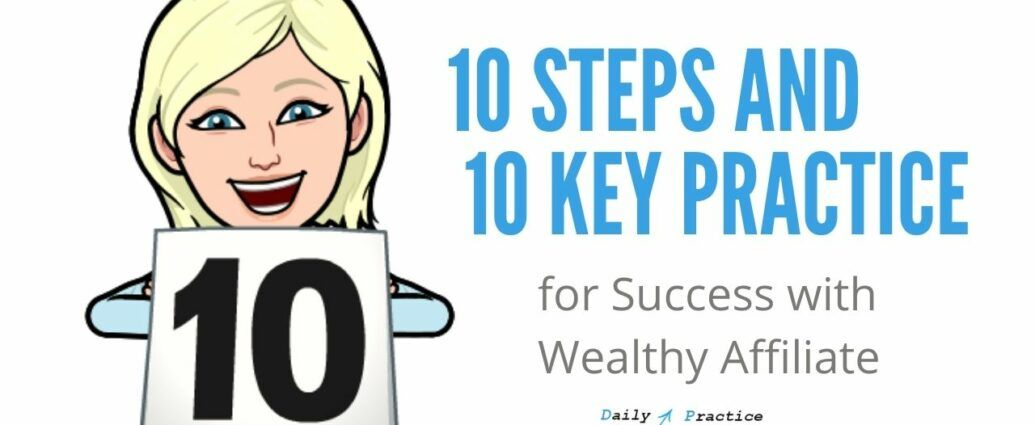 10 steps and 10 Key Practice for success with Wealthy Affiliate