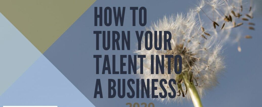 How to turn your talent into a business 2020