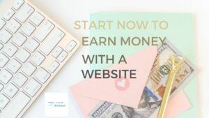 Start now to earn money with a website