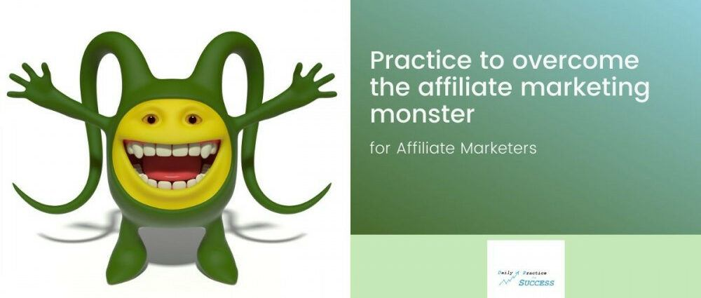 Practice to overcome the affiliate marketing monster