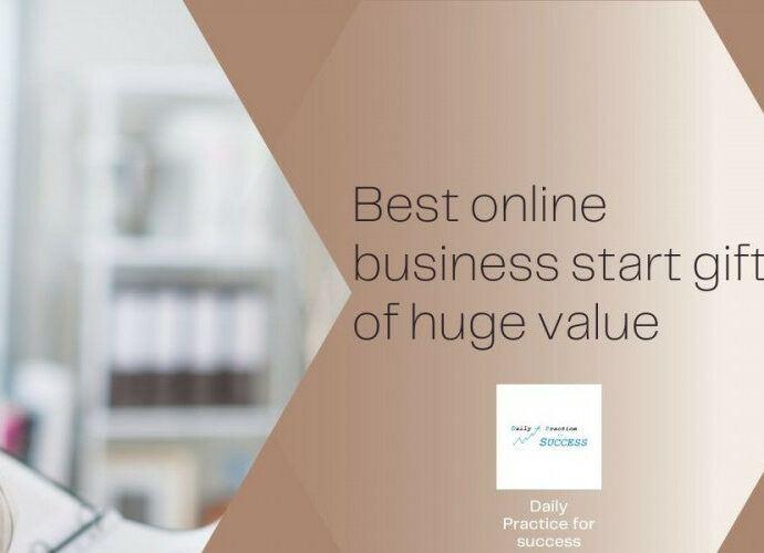 Best online business start gift of huge value