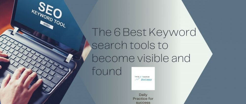 The 6 Best Keyword search tools to become visible and found