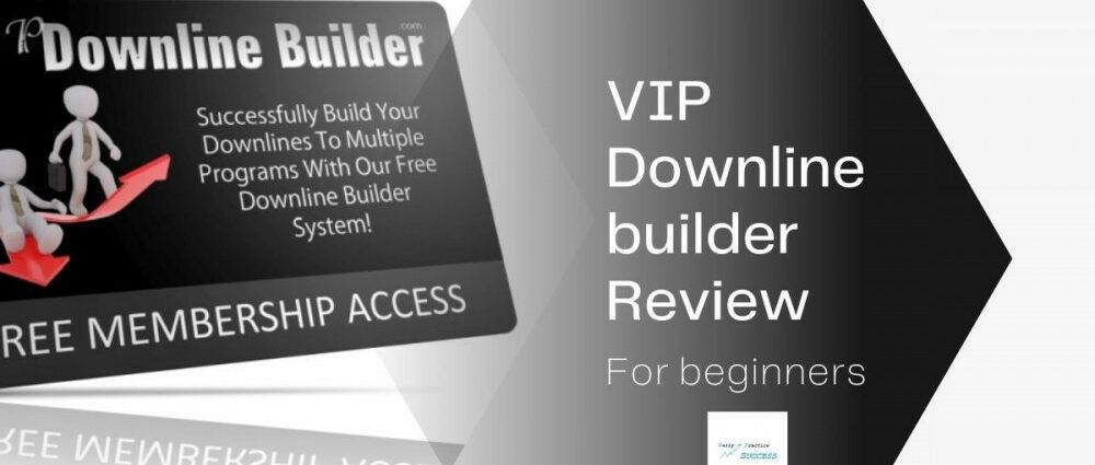 VIP Downline builder Review for beginners